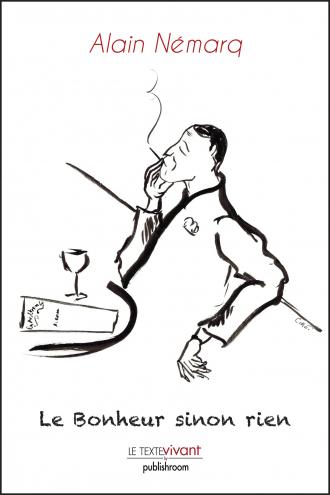 Le Bonheur sinon rien by Alain Némarq book