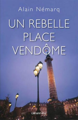 Un Rebelle Place Vendôme by Alain Némarq book